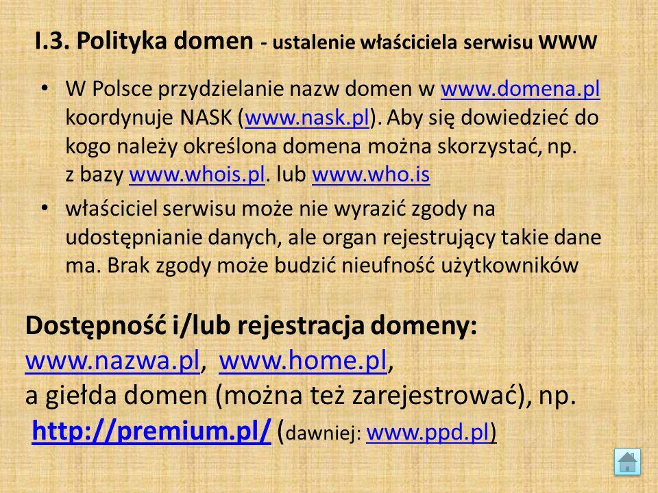 I.3. Polityka domen - ustalenie właściciela serwisu WWW W Polsce przydzielanie nazw domen w www.domena.pl koordynuje NASK (www.nask.pl). Aby się dowie