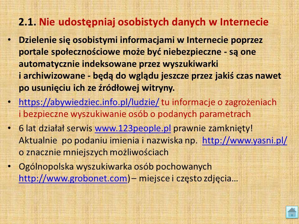 2.1. Nie udostępniaj osobistych danych w Internecie Dzielenie się osobistymi informacjami w Internecie poprzez portale społecznościowe może być niebez