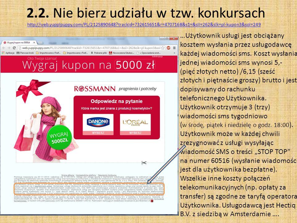 2.2. Nie bierz udziału w tzw. konkursach http://web.yuppipuppy.com/PL/2125890648?trackid=732615651&r=4707168&s1=&sii=262&sik=pl-kupon3&soi=249 http://