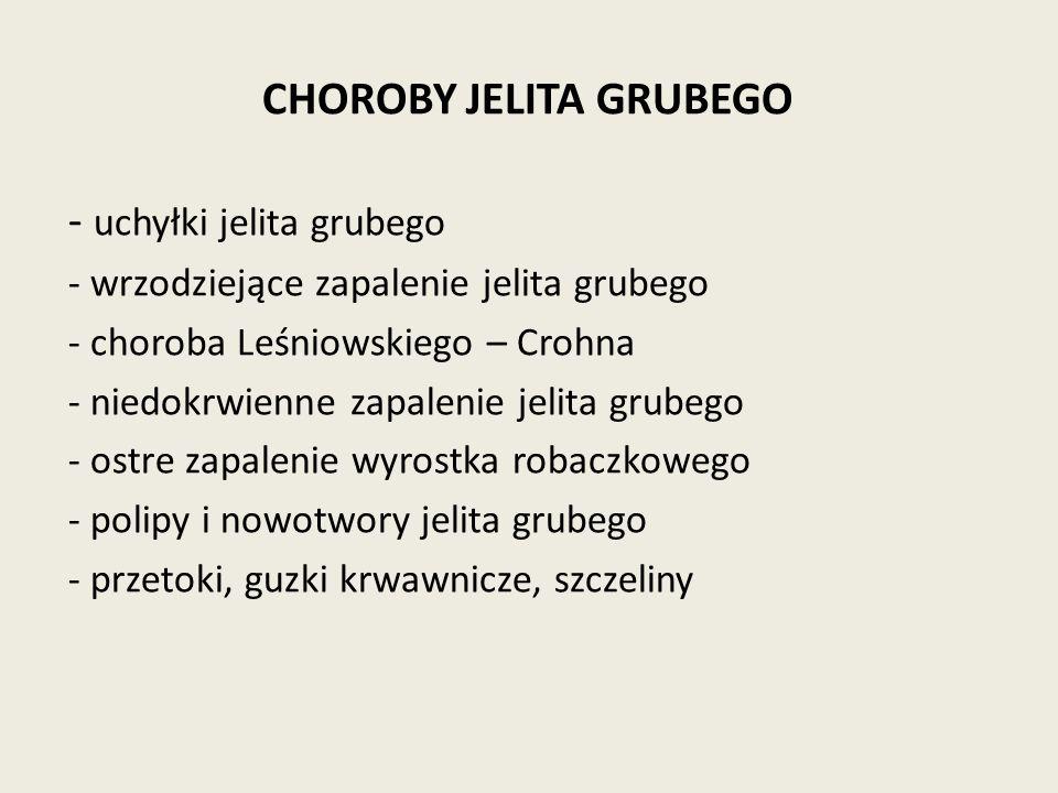 CHOROBY JELITA GRUBEGO - uchyłki jelita grubego - wrzodziejące zapalenie jelita grubego - choroba Leśniowskiego – Crohna - niedokrwienne zapalenie jel