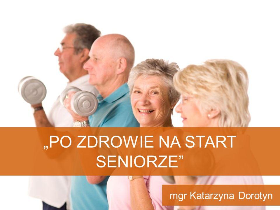 """""""PO ZDROWIE NA START SENIORZE"""" mgr Katarzyna Dorotyn"""