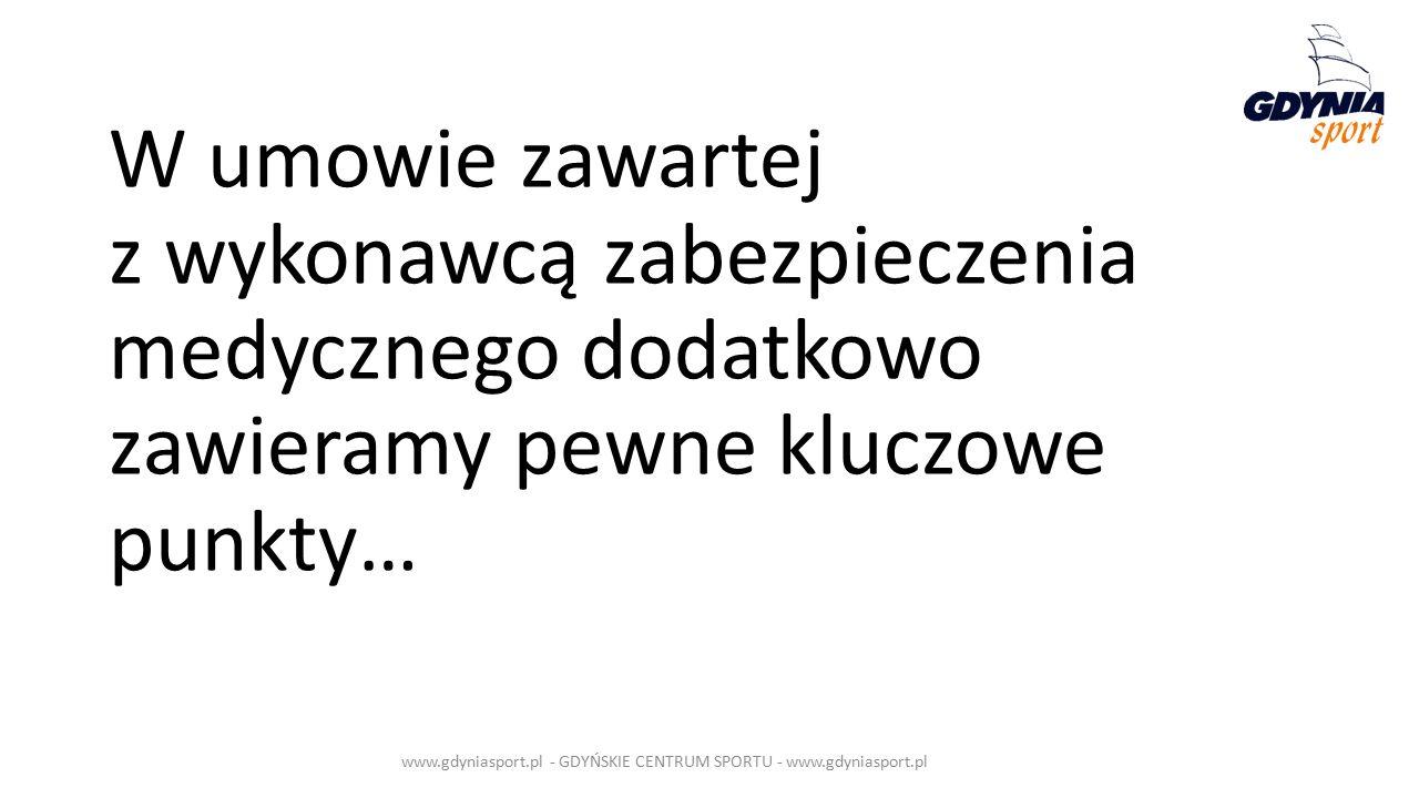 W umowie zawartej z wykonawcą zabezpieczenia medycznego dodatkowo zawieramy pewne kluczowe punkty… www.gdyniasport.pl - GDYŃSKIE CENTRUM SPORTU - www.gdyniasport.pl