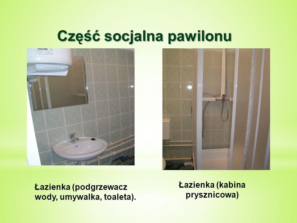 Łazienka (podgrzewacz wody, umywalka, toaleta). Łazienka (kabina prysznicowa) Część socjalna pawilonu