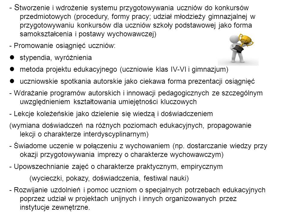 - S tworzenie i wdrożenie systemu przygotowywania uczniów do konkursów przedmiotowych (procedury, formy pracy; udział młodzieży gimnazjalnej w przygot