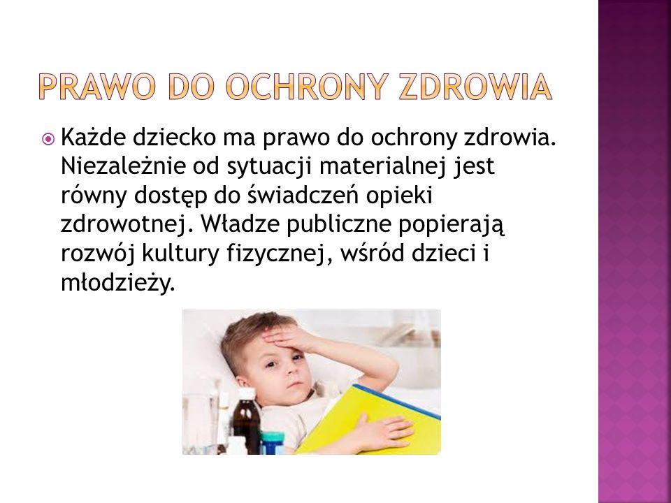  Każde dziecko ma prawo do ochrony zdrowia.