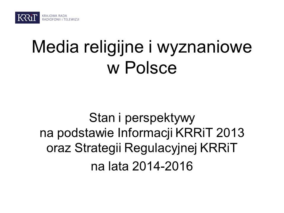 Media religijne i wyznaniowe w Polsce Stan i perspektywy na podstawie Informacji KRRiT 2013 oraz Strategii Regulacyjnej KRRiT na lata 2014-2016