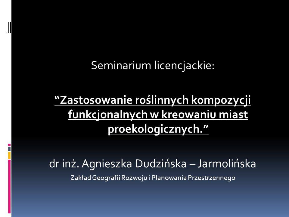 """Seminarium licencjackie: """"Zastosowanie roślinnych kompozycji funkcjonalnych w kreowaniu miast proekologicznych."""" dr inż. Agnieszka Dudzińska – Jarmoli"""