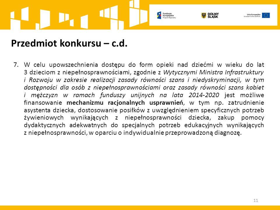 Przedmiot konkursu – c.d. 7.W celu upowszechnienia dostępu do form opieki nad dziećmi w wieku do lat 3 dzieciom z niepełnosprawnościami, zgodnie z Wyt