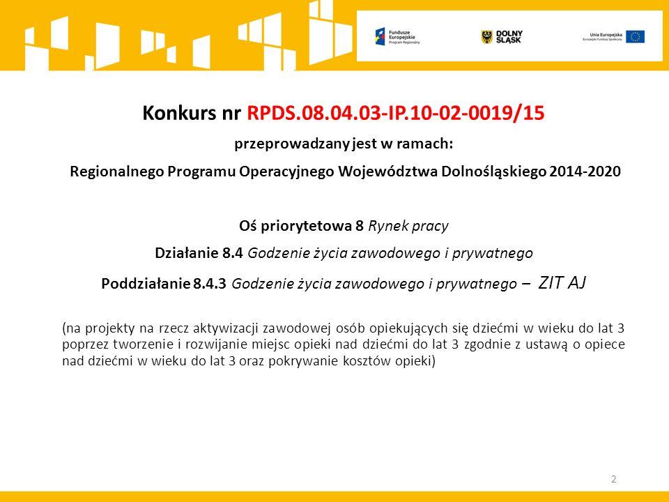 Konkurs nr RPDS.08.04.03-IP.10-02-0019/15 przeprowadzany jest w ramach: Regionalnego Programu Operacyjnego Województwa Dolnośląskiego 2014-2020 Oś pri