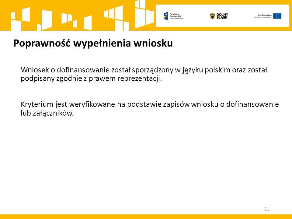 Poprawność wypełnienia wniosku Wniosek o dofinansowanie został sporządzony w języku polskim oraz został podpisany zgodnie z prawem reprezentacji.