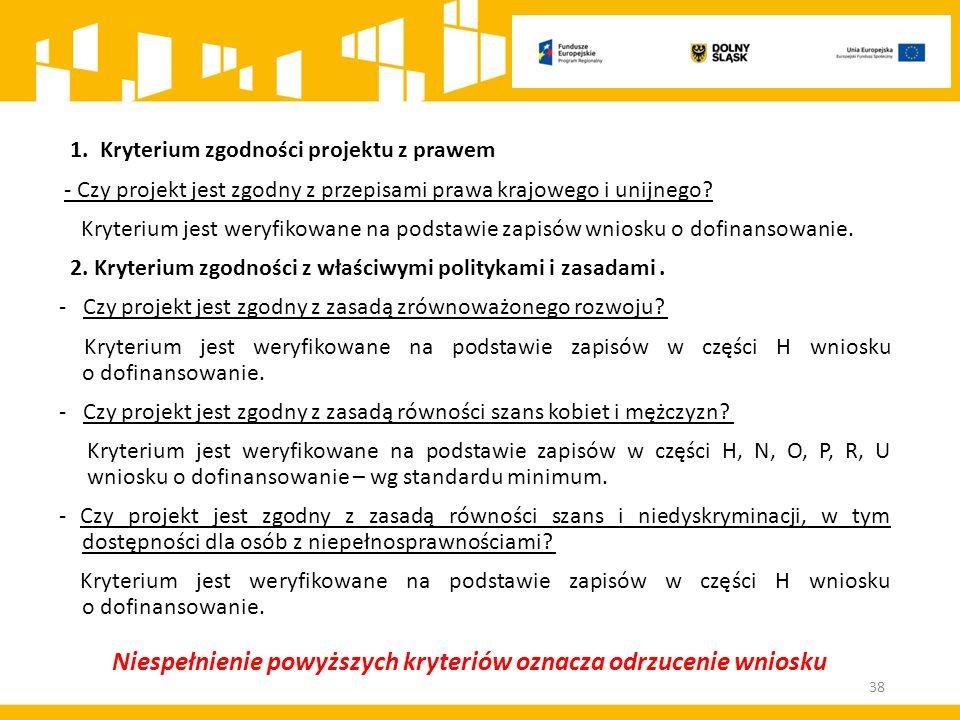 - Czy projekt jest zgodny z przepisami prawa krajowego i unijnego? Kryterium jest weryfikowane na podstawie zapisów wniosku o dofinansowanie. 2. Kryte