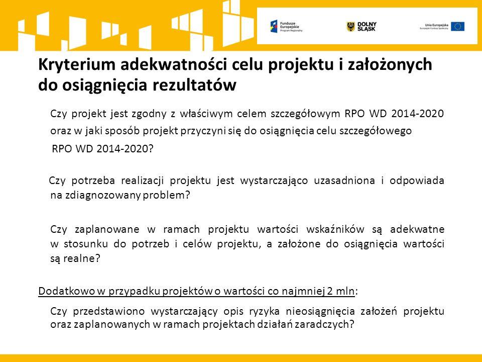 Kryterium adekwatności celu projektu i założonych do osiągnięcia rezultatów Czy projekt jest zgodny z właściwym celem szczegółowym RPO WD 2014-2020 oraz w jaki sposób projekt przyczyni się do osiągnięcia celu szczegółowego RPO WD 2014-2020.