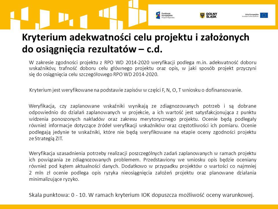 Kryterium adekwatności celu projektu i założonych do osiągnięcia rezultatów – c.d. W zakresie zgodności projektu z RPO WD 2014-2020 weryfikacji podleg