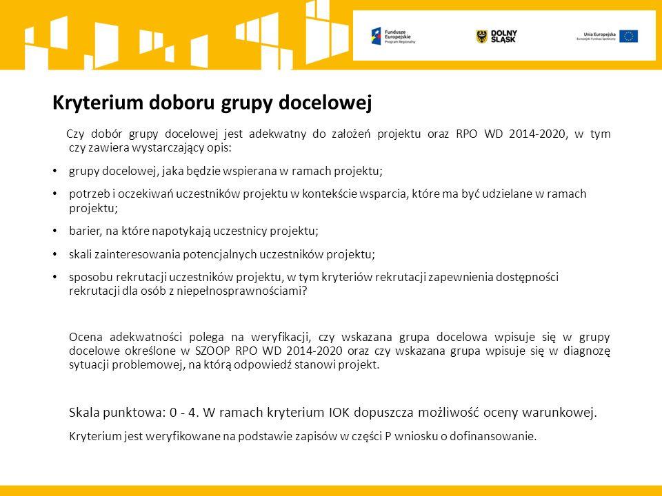 Kryterium doboru grupy docelowej Czy dobór grupy docelowej jest adekwatny do założeń projektu oraz RPO WD 2014-2020, w tym czy zawiera wystarczający o