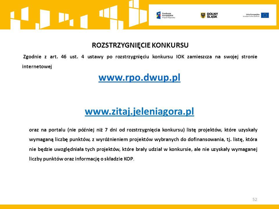 ROZSTRZYGNIĘCIE KONKURSU Zgodnie z art. 46 ust. 4 ustawy po rozstrzygnięciu konkursu IOK zamieszcza na swojej stronie internetowej www.rpo.dwup.pl www