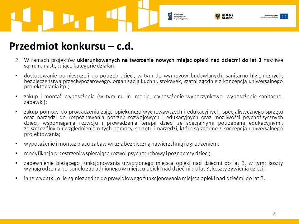Przedmiot konkursu – c.d. 2.W ramach projektów ukierunkowanych na tworzenie nowych miejsc opieki nad dziećmi do lat 3 możliwe są m.in. następujące kat