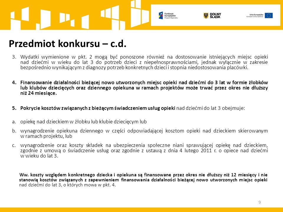 Przedmiot konkursu – c.d. 3.Wydatki wymienione w pkt. 2 mogą być ponoszone również na dostosowanie istniejących miejsc opieki nad dziećmi w wieku do l