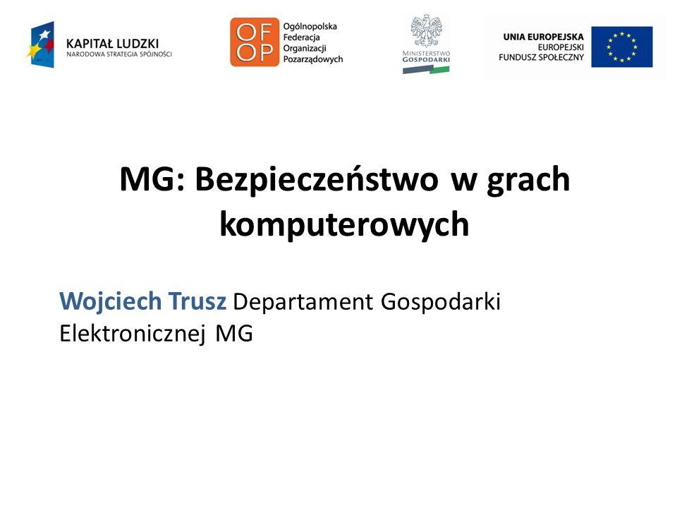 MG: Bezpieczeństwo w grach komputerowych Wojciech Trusz Departament Gospodarki Elektronicznej MG