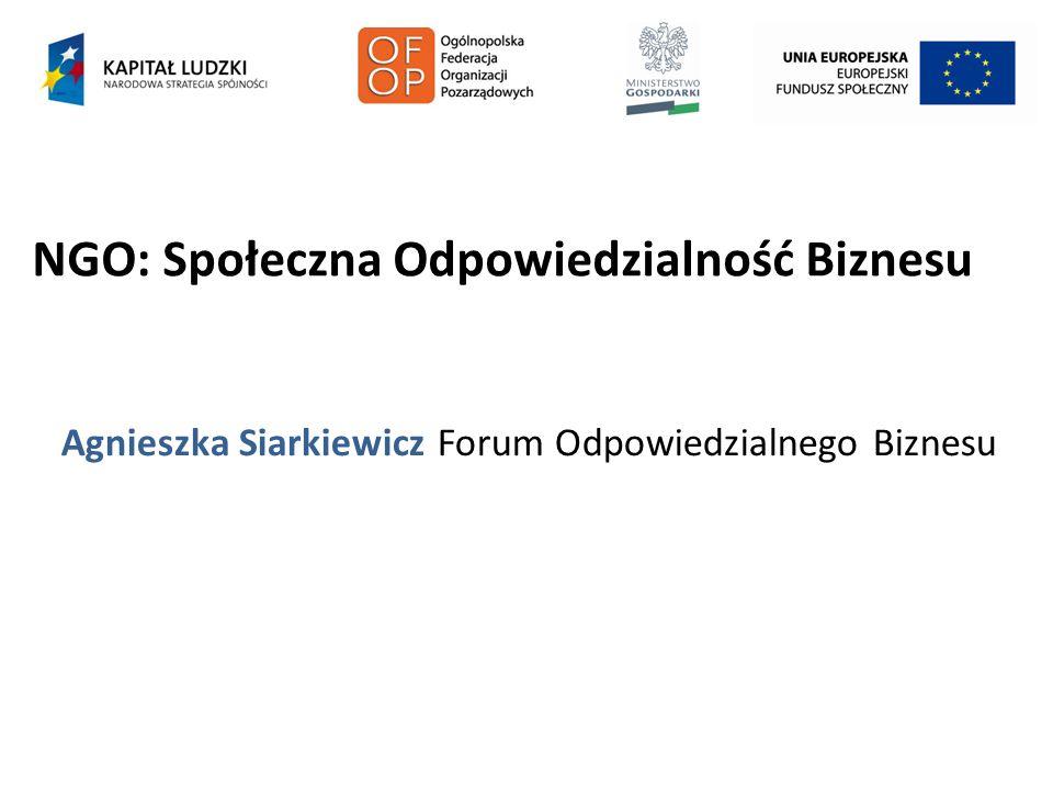 NGO: Społeczna Odpowiedzialność Biznesu Agnieszka Siarkiewicz Forum Odpowiedzialnego Biznesu