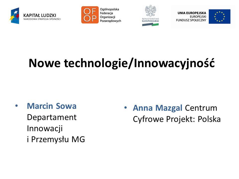 Nowe technologie/Innowacyjność Marcin Sowa Departament Innowacji i Przemysłu MG Anna Mazgal Centrum Cyfrowe Projekt: Polska