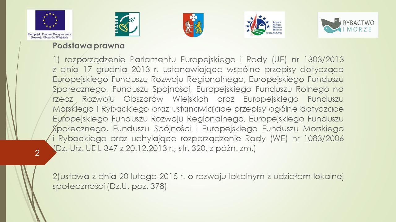 Podstawa prawna 1) rozporządzenie Parlamentu Europejskiego i Rady (UE) nr 1303/2013 z dnia 17 grudnia 2013 r.