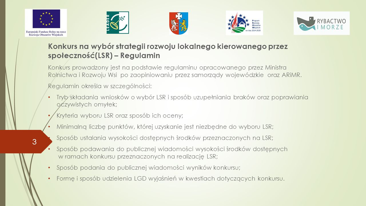 Konkurs na wybór strategii rozwoju lokalnego kierowanego przez społeczność(LSR) – Regulamin Konkurs prowadzony jest na podstawie regulaminu opracowanego przez Ministra Rolnictwa i Rozwoju Wsi po zaopiniowaniu przez samorządy wojewódzkie oraz ARiMR.