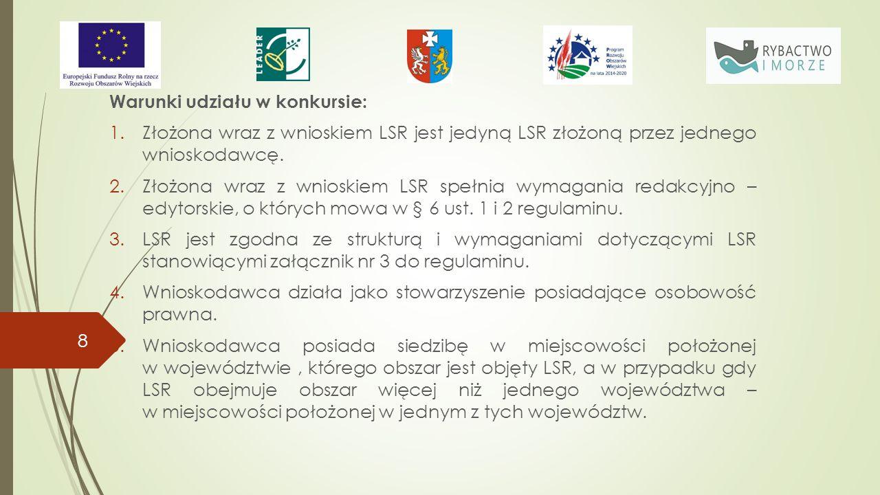 Warunki udziału w konkursie: 1.Złożona wraz z wnioskiem LSR jest jedyną LSR złożoną przez jednego wnioskodawcę.
