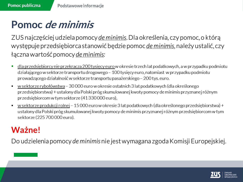 Pomoc de minimis ZUS najczęściej udziela pomocy de minimis. Dla określenia, czy pomoc, o którą występuje przedsiębiorca stanowić będzie pomoc de minim