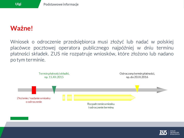Ważne! Wniosek o odroczenie przedsiębiorca musi złożyć lub nadać w polskiej placówce pocztowej operatora publicznego najpóźniej w dniu terminu płatnoś