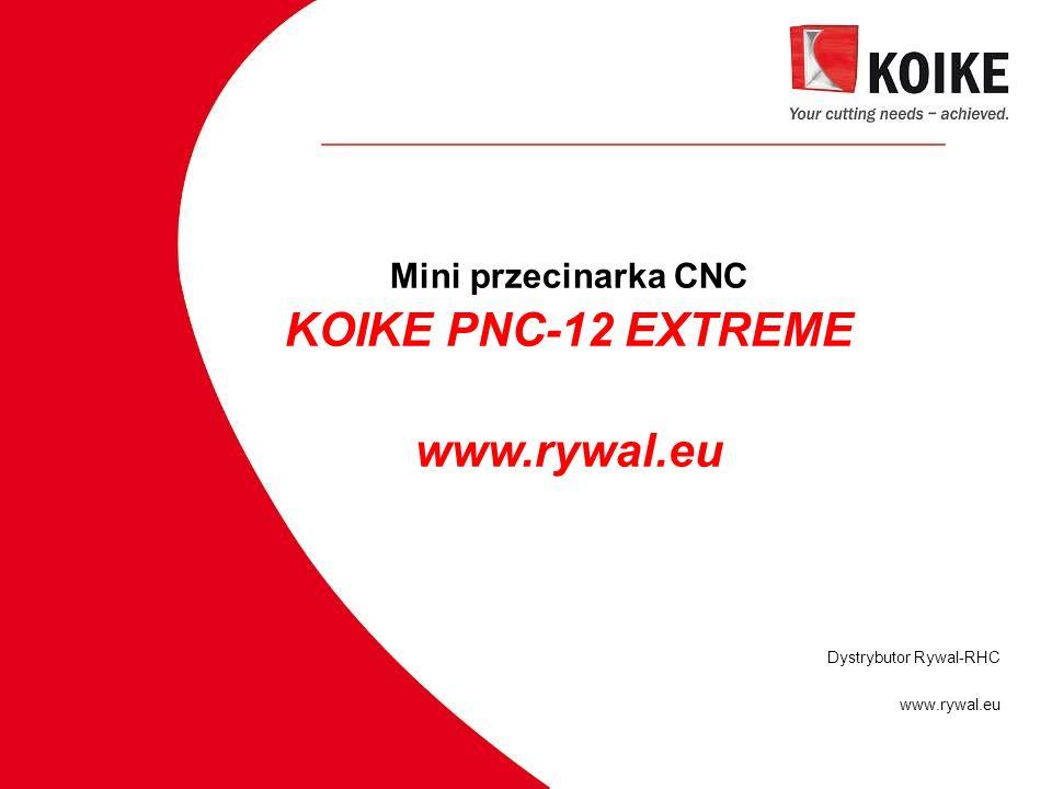 Mini przecinarka CNC KOIKE PNC-12 EXTREME www.rywal.eu Dystrybutor Rywal-RHC www.rywal.eu