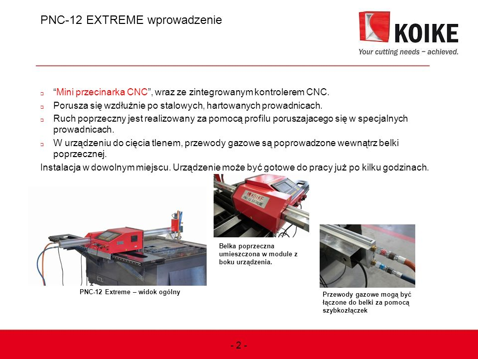 Wysoka wydajność przy niskich kosztach  Pomimo tego, że PNC-12 EXTREME jest maszyną z kontrolerem CNC, firmie Koike udało się zapewnić niskokosztową ale nadal wysokowydajną maszynę.