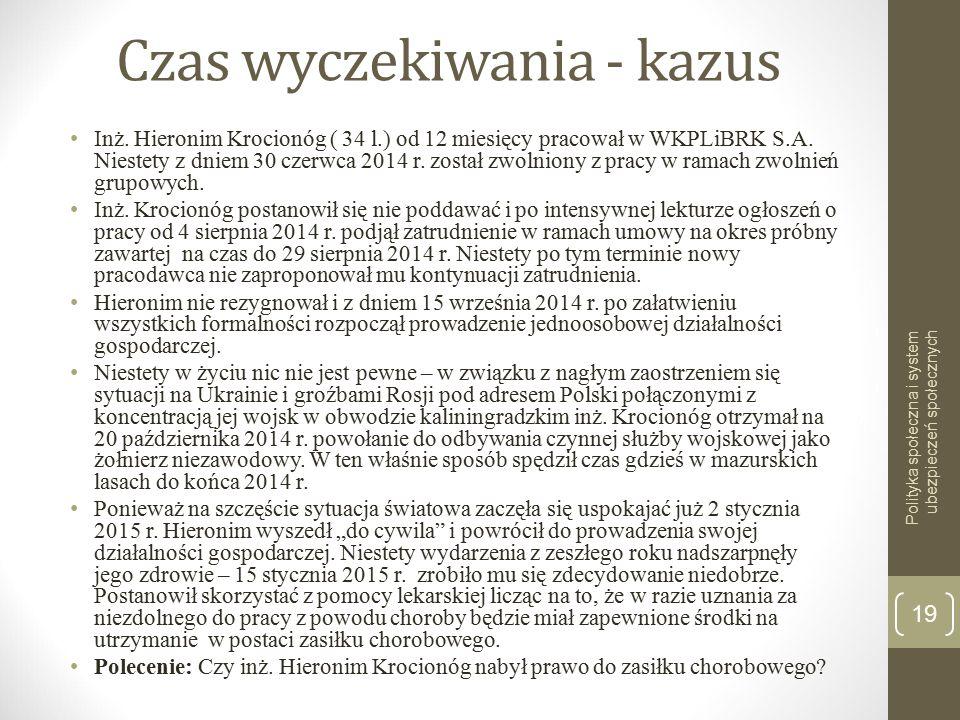 Czas wyczekiwania - kazus Inż. Hieronim Krocionóg ( 34 l.) od 12 miesięcy pracował w WKPLiBRK S.A. Niestety z dniem 30 czerwca 2014 r. został zwolnion