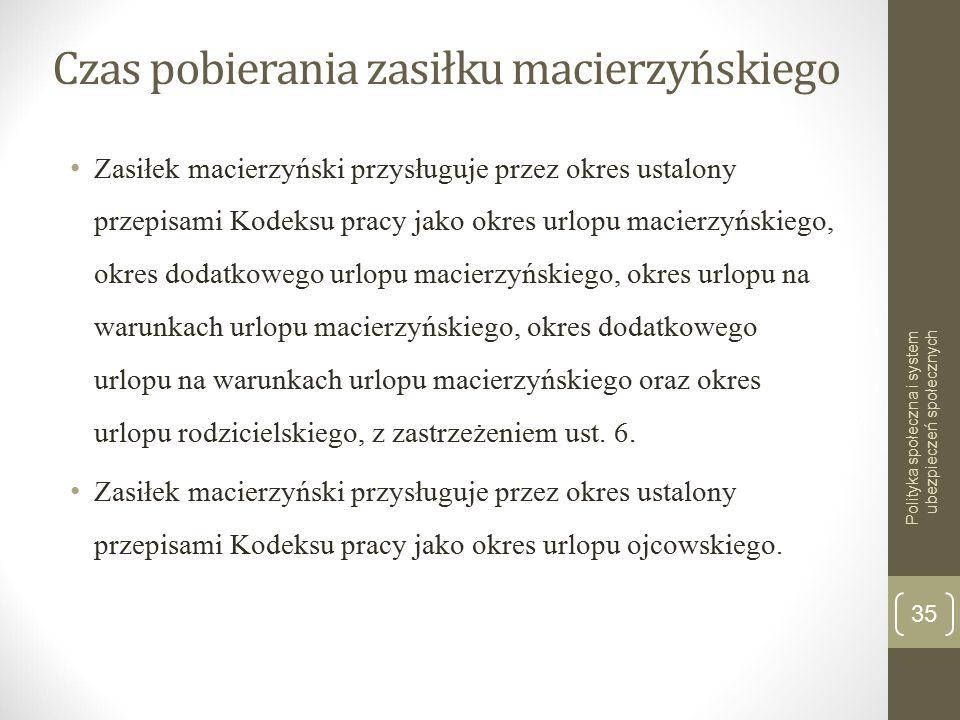 Czas pobierania zasiłku macierzyńskiego Zasiłek macierzyński przysługuje przez okres ustalony przepisami Kodeksu pracy jako okres urlopu macierzyńskie