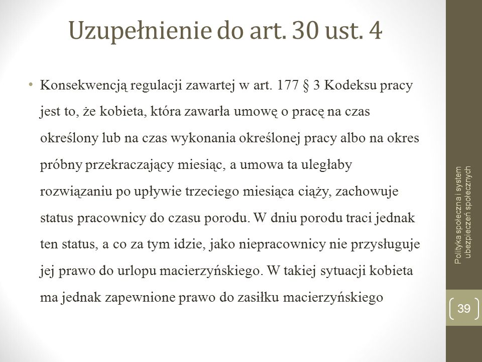 Uzupełnienie do art. 30 ust. 4 Konsekwencją regulacji zawartej w art. 177 § 3 Kodeksu pracy jest to, że kobieta, która zawarła umowę o pracę na czas o