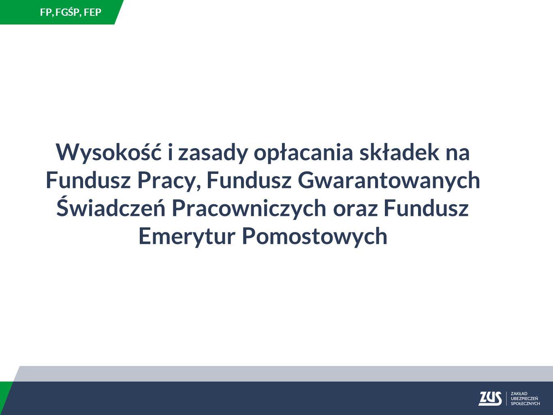 Wysokość i zasady opłacania składek na Fundusz Pracy, Fundusz Gwarantowanych Świadczeń Pracowniczych oraz Fundusz Emerytur Pomostowych FP, FGŚP, FEP