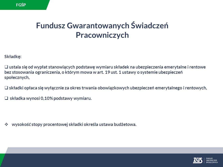 Fundusz Gwarantowanych Świadczeń Pracowniczych Składkę:  ustala się od wypłat stanowiących podstawę wymiaru składek na ubezpieczenia emerytalne i rentowe bez stosowania ograniczenia, o którym mowa w art.