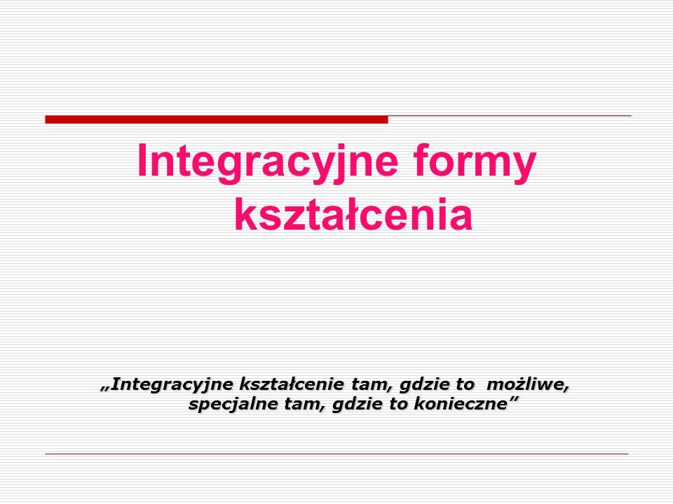 """Integracyjne formy kształcenia """"Integracyjne kształcenie tam, gdzie to możliwe, specjalne tam, gdzie to konieczne"""""""
