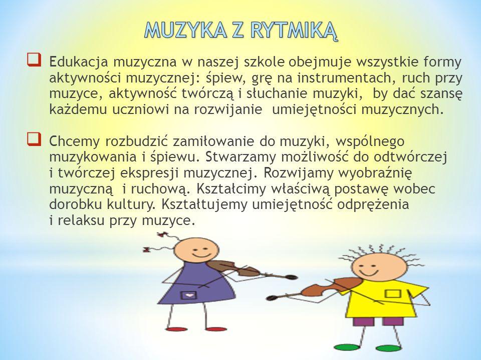  Edukacja muzyczna w naszej szkole obejmuje wszystkie formy aktywności muzycznej: śpiew, grę na instrumentach, ruch przy muzyce, aktywność twórczą i