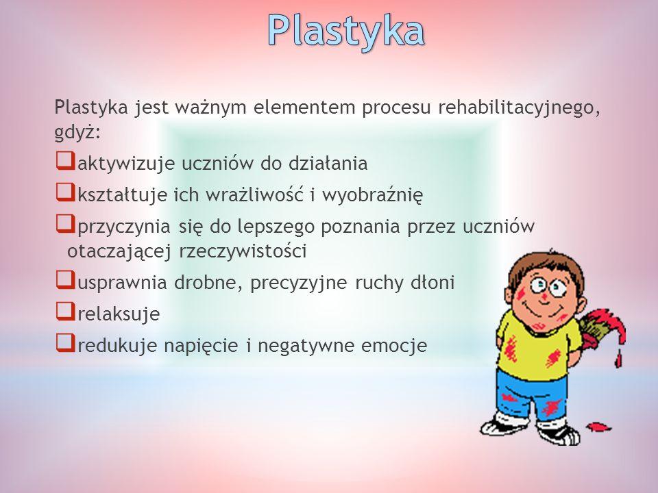 Plastyka jest ważnym elementem procesu rehabilitacyjnego, gdyż:  aktywizuje uczniów do działania  kształtuje ich wrażliwość i wyobraźnię  przyczyni