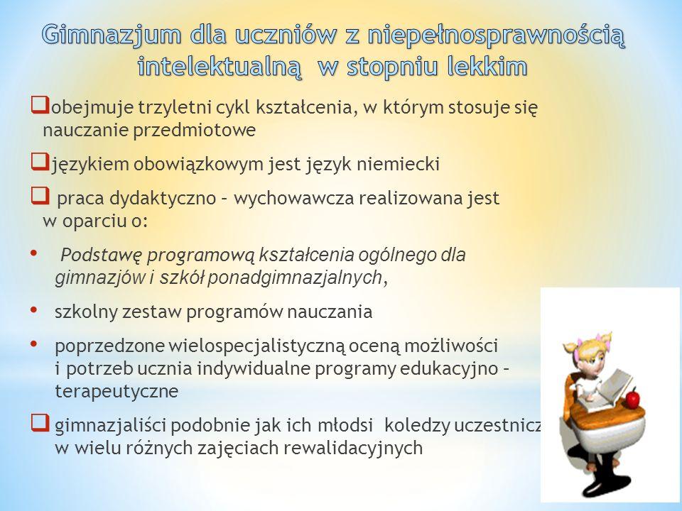  obejmuje trzyletni cykl kształcenia, w którym stosuje się nauczanie przedmiotowe  językiem obowiązkowym jest język niemiecki  praca dydaktyczno –