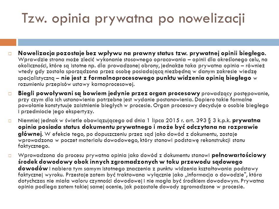 Tzw. opinia prywatna po nowelizacji  Nowelizacja pozostaje bez wpływu na prawny status tzw. prywatnej opinii biegłego. Wprawdzie strona może zlecić w