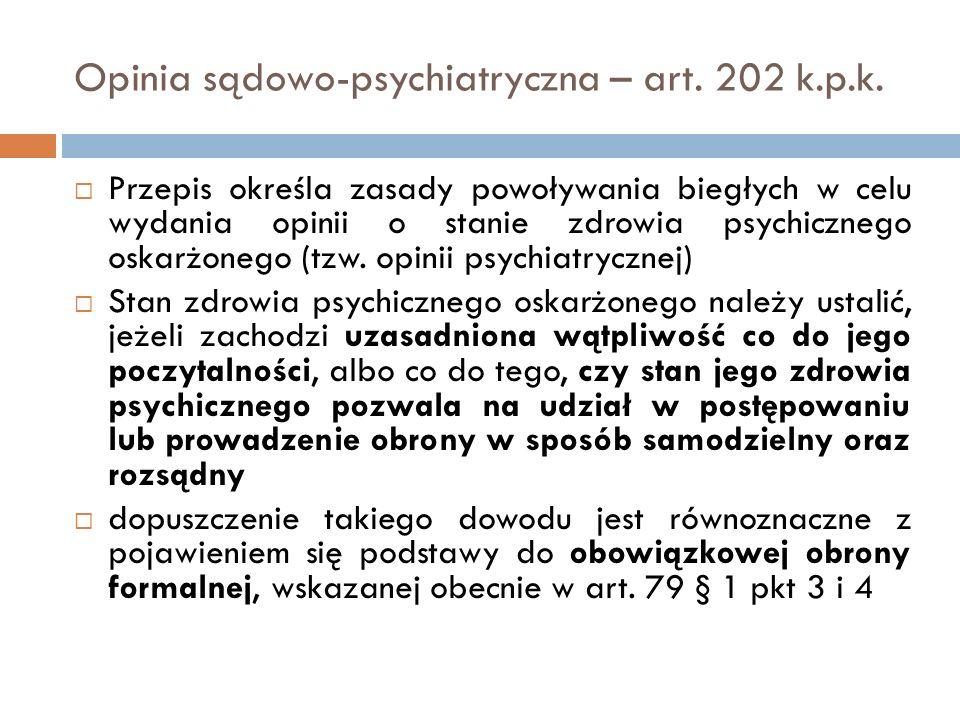 Opinia sądowo-psychiatryczna – art. 202 k.p.k.  Przepis określa zasady powoływania biegłych w celu wydania opinii o stanie zdrowia psychicznego oskar