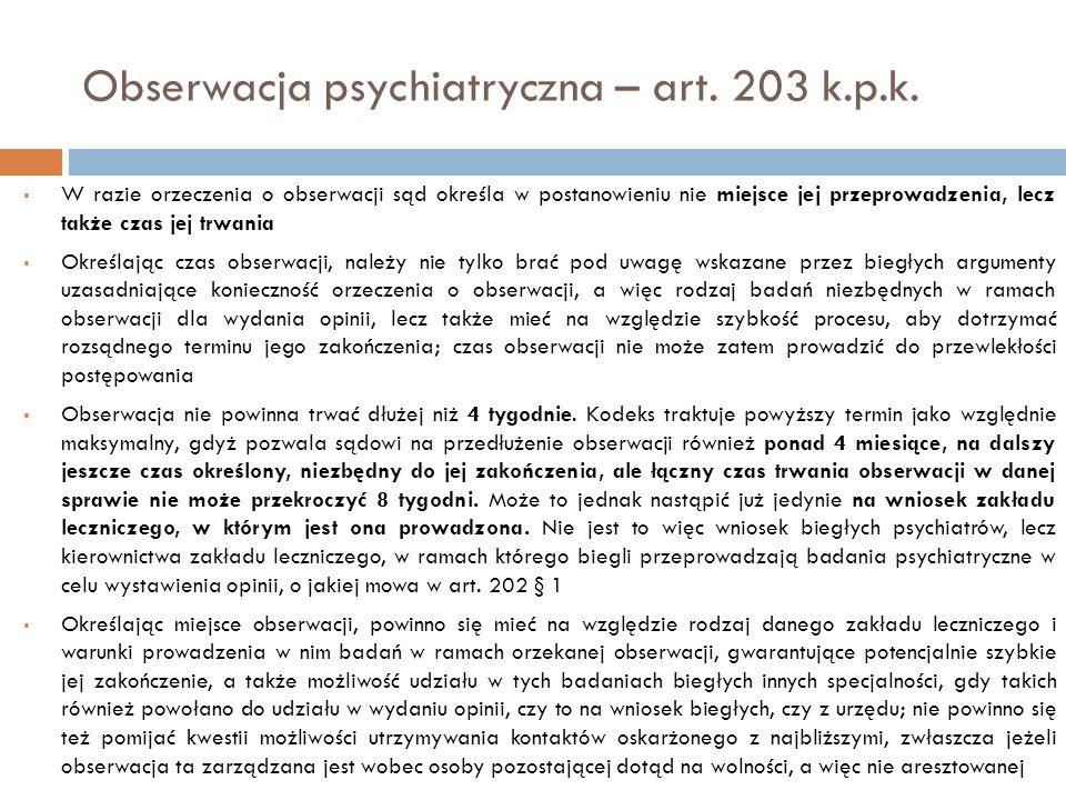 Obserwacja psychiatryczna – art. 203 k.p.k.  W razie orzeczenia o obserwacji sąd określa w postanowieniu nie miejsce jej przeprowadzenia, lecz także