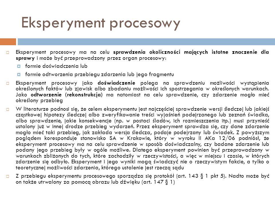 Eksperyment procesowy  Eksperyment procesowy ma na celu sprawdzenia okoliczności mających istotne znaczenie dla sprawy i może być przeprowadzony prze