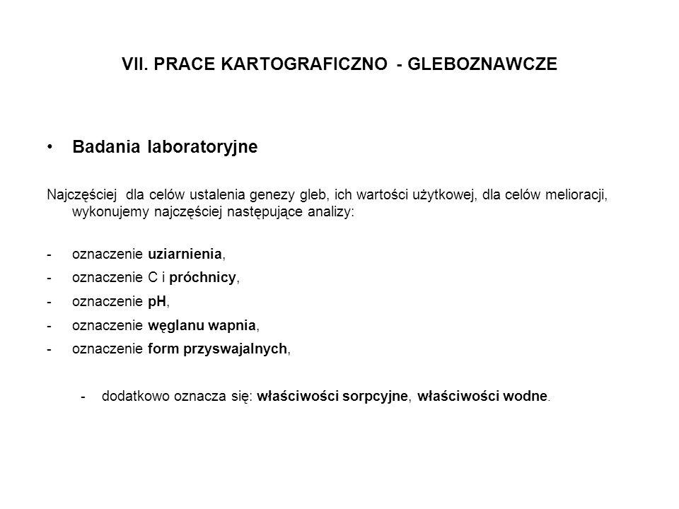 VII. PRACE KARTOGRAFICZNO - GLEBOZNAWCZE Badania laboratoryjne Najczęściej dla celów ustalenia genezy gleb, ich wartości użytkowej, dla celów meliorac