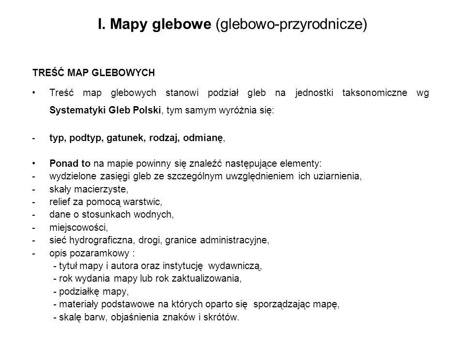 I. Mapy glebowe (glebowo-przyrodnicze) TREŚĆ MAP GLEBOWYCH Treść map glebowych stanowi podział gleb na jednostki taksonomiczne wg Systematyki Gleb Pol
