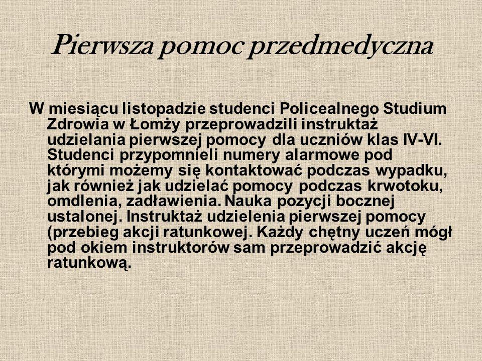 Pierwsza pomoc przedmedyczna W miesiącu listopadzie studenci Policealnego Studium Zdrowia w Łomży przeprowadzili instruktaż udzielania pierwszej pomocy dla uczniów klas IV-VI.