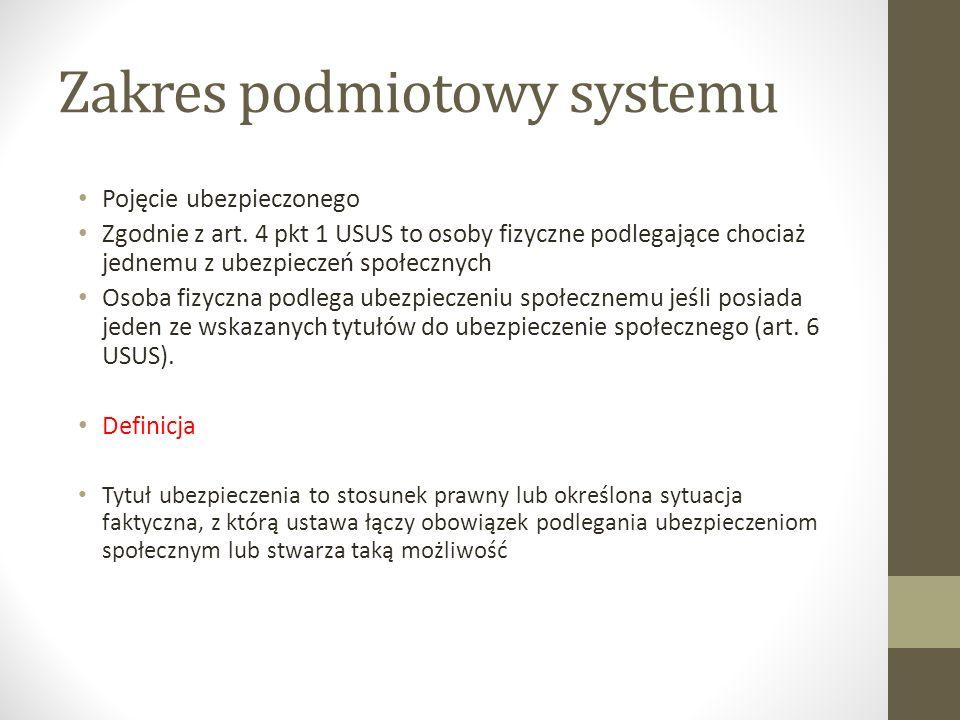 Zakres podmiotowy systemu Pojęcie ubezpieczonego Zgodnie z art. 4 pkt 1 USUS to osoby fizyczne podlegające chociaż jednemu z ubezpieczeń społecznych O
