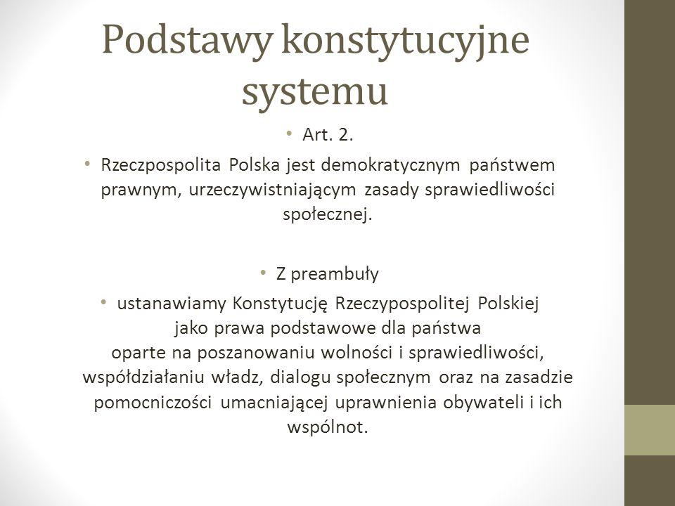 Podstawy konstytucyjne systemu Art. 2. Rzeczpospolita Polska jest demokratycznym państwem prawnym, urzeczywistniającym zasady sprawiedliwości społeczn