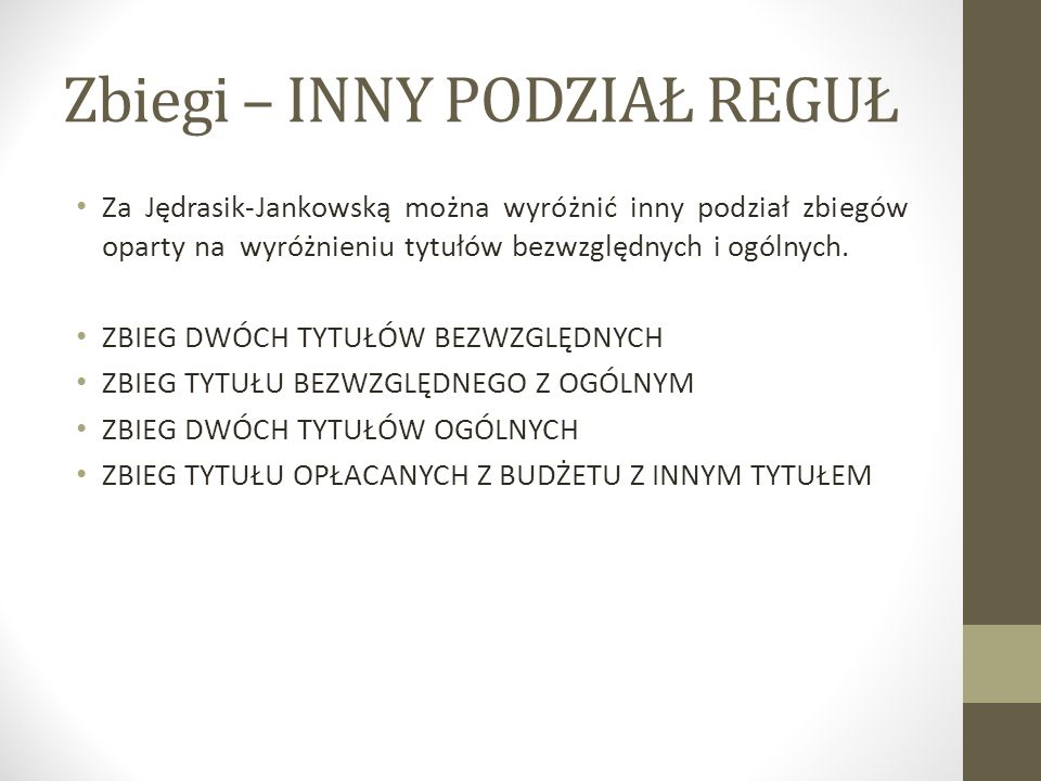 Zbiegi – INNY PODZIAŁ REGUŁ Za Jędrasik-Jankowską można wyróżnić inny podział zbiegów oparty na wyróżnieniu tytułów bezwzględnych i ogólnych. ZBIEG DW